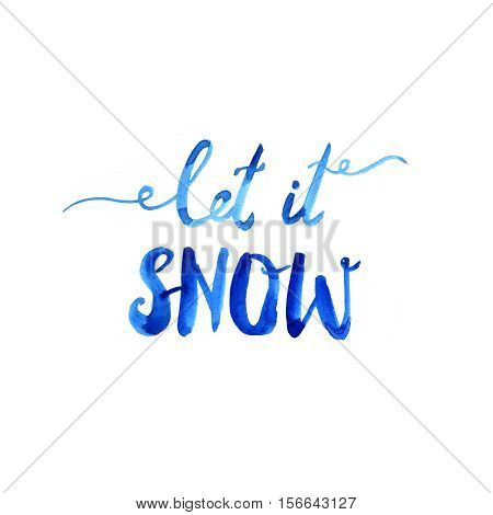 Let it snow. Hand drawn brush lettering. Lettering for your designs: posters, invitations, cards, etc. Watercolor illustration