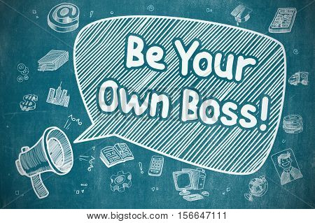 Business Concept. Loudspeaker with Text Be Your Own Boss. Cartoon Illustration on Blue Chalkboard. Be Your Own Boss on Speech Bubble. Cartoon Illustration of Yelling Loudspeaker. Advertising Concept.