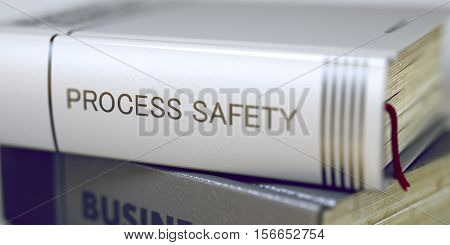 Book Title on the Spine - Process Safety. Closeup View. Stack of Books. Stack of Books Closeup and one with Title - Process Safety. Blurred3D Illustration.