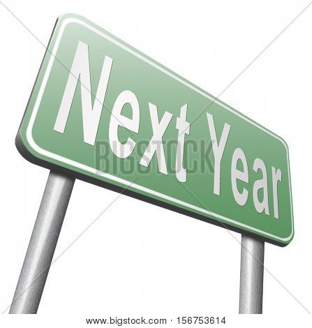 Next year new start, road sign billboard. 3D illustration, isolated, on white