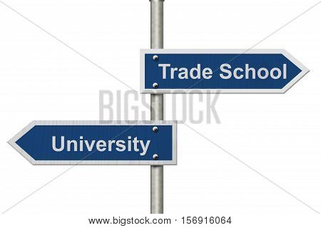 Deciding on whether to go to University or Trade School Two Blue Road Sign with text University and Trade School isolated over white 3D Illustration