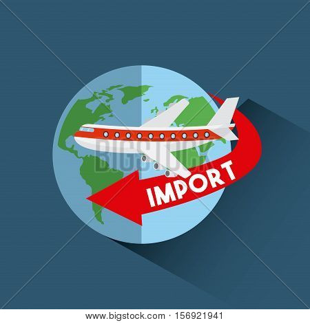 airplane around earth sphere and red arrow with import word over blue background. export and import design. vector illustration
