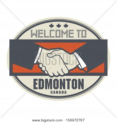 Stamp or label business concept with handshake and the text Welcome to Edmonton Canada inside vector illustration
