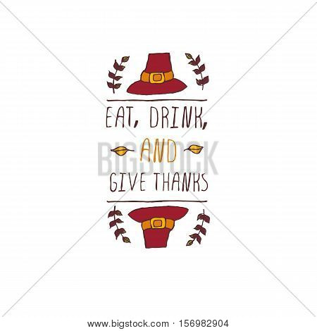 Handdrawn thanksgiving label with pilgrim hat and text on white background. Eat, drink and give thanks.