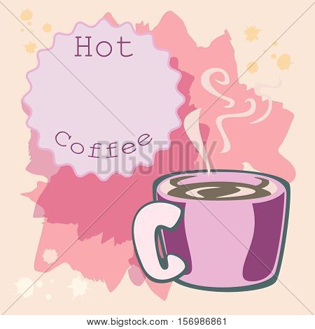 Cup of coffee with smoke. Background with the inscription hot coffee