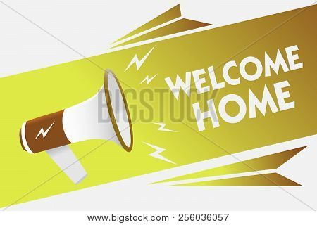 Handwriting text writing Welcome Home. Concept meaning Expression Greetings New Owners Domicile Doormat Entry Megaphone loudspeaker speech bubble important message speaking out loud. poster