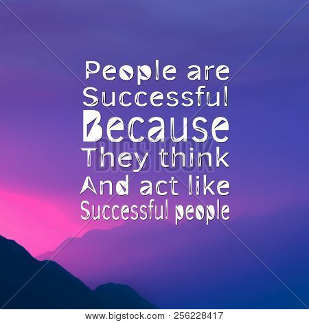 Inspirational Quotes: People Are Successful Because They Think And Act Like Successful People, Posit
