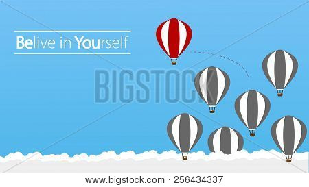 Belive In Yourself And Dare To Be Yourself. Take Risk In Life And Move For Your Goals. The Hot Air B
