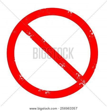 Prohibited Grunge Road Sign. Red Forbidden Rubber Stamp On White Background. No Sign. Red Stop Sign