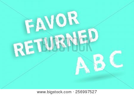 Text sign showing Favor Returned. Conceptual photo Good deed for someone who has done a good deed for you poster