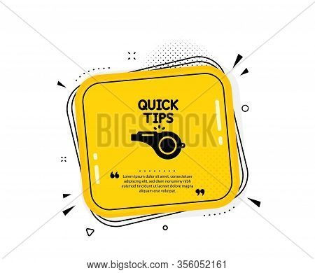 Quick Tips Whistle Icon. Quote Speech Bubble. Helpful Tricks Sign. Quotation Marks. Classic Tutorial