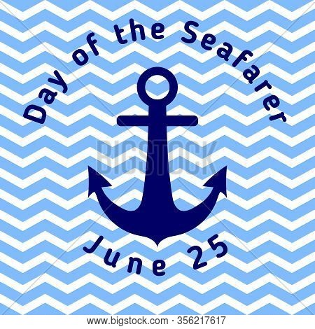 Day Of The Seafarer - Greeting Card With Anchor And With Blue Wavy Stripes. Template For Your Design