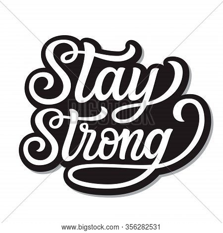 Stay Strong. Hand Lettering  Quote Isolated On White Background. Vector Typography For Posters, Stic