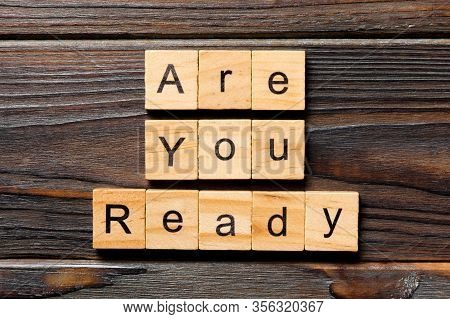 Are You Ready Word Written On Wood Block. Are You Ready Text On Table, Concept