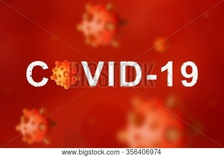 Covid-19 Coronavirus Under Microscope, 3d Illustration. Deadly Sars-cov-2 Corona Virus Global Outbre