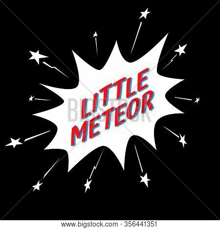 Little Meteor Slogan In Comic Speech Bubble, For Jersey Fabric Typography T-shirt Design. Vector Ill