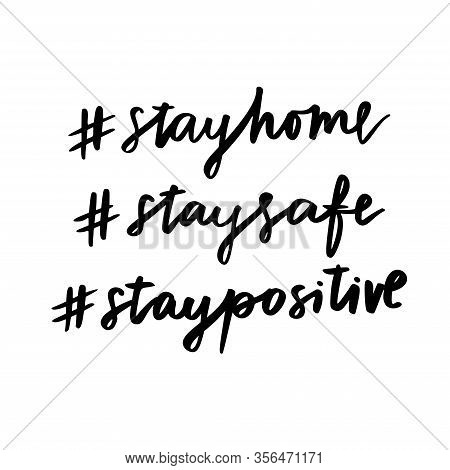 Stay Home. Stay Safe. Stay Positive. Isolated Vector Phrase On White Background. #stayhome #staysafe