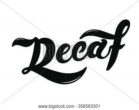 Decaf. The Name Of The Type Of Coffee. Hand Drawn Lettering. Vector Illustration. Illustration Is Gr
