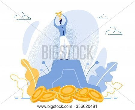 Cartoon Satisfied Man Standing On Hill Peak Holds Shiny Trophy Cup. Gold Coins Below. Financial Succ