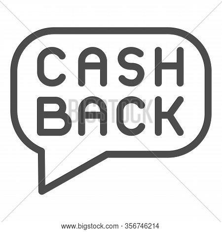 Cash Back Message Line Icon. Cashback Badge, Savings Popup Buble Symbol, Outline Style Pictogram On