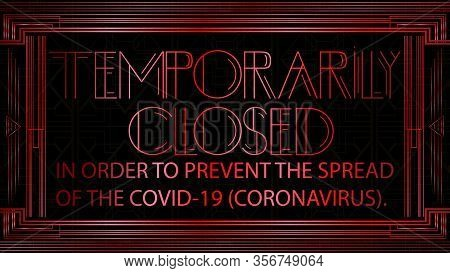 Art Deco Temporarily Closed Due To Coronavirus Prevention Text. Signboard About Quarantine Measures