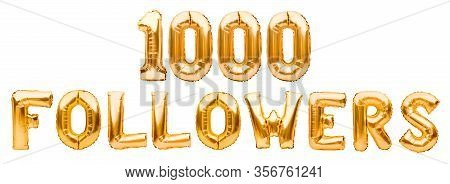 Words 1000 Followers Made Of Golden Inflatable Balloons Isolated On White. Helium Balloons Gold Foil