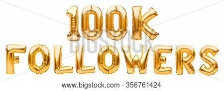 Words 100k Followers Made Of Golden Inflatable Balloons Isolated On White. Helium Balloons Gold Foil