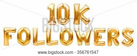 Words 10k Followers Made Of Golden Inflatable Balloons Isolated On White. Helium Balloons Gold Foil