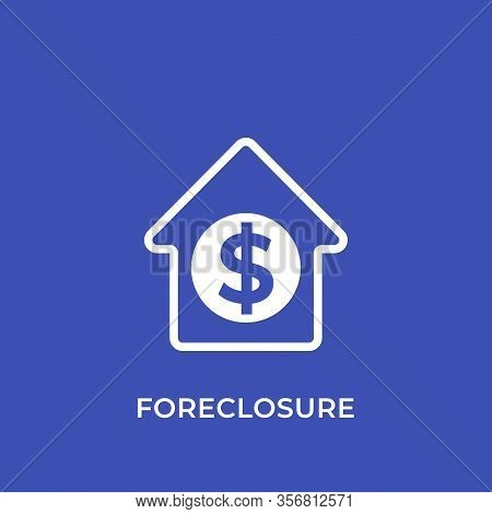 Foreclosure Icon, House For Sale Vector, Eps 10 File, Easy To Edit