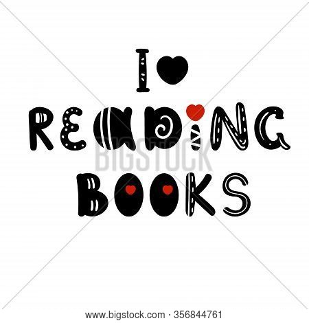 Phrase I Love Reading Books. Isolated Vector Flat Quote, Can Use For Cards, Print, Scrapbooking, Boo