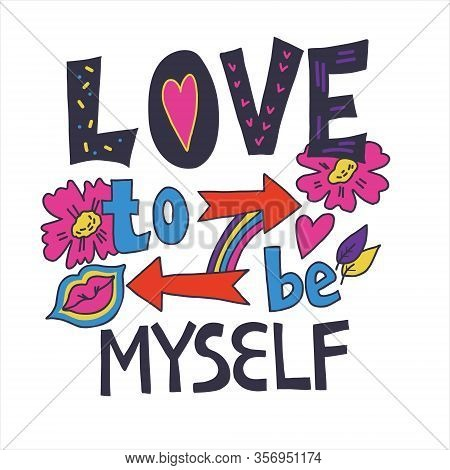 Love To Be Myself - Hand Drawn Lettering Poster, Inspirational Motivational Slogan.