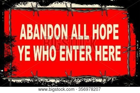 A Barbed Wire Foreground With Abandon All Hope Ye Who Enter Here Sign With A Heavy Grunge Effect The