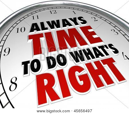 A clock with the words Always Time to Do What's Right to illustrate moral choices and positive features such as integrity, honesty, truthfulness and ethical behavior