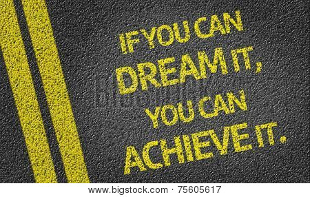 If you can Dream it, you can Achieve it! written on the road poster