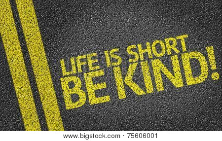 Life is Short Be Kind! written on the road