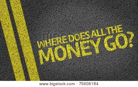 Where Does All The Money Go? written on the road
