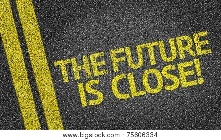 The Future is Close written on the road