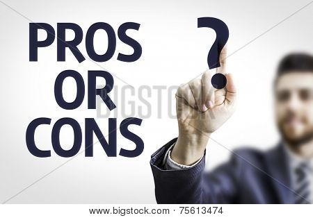 Business man pointing to transparent board with text: Pros or Cons?
