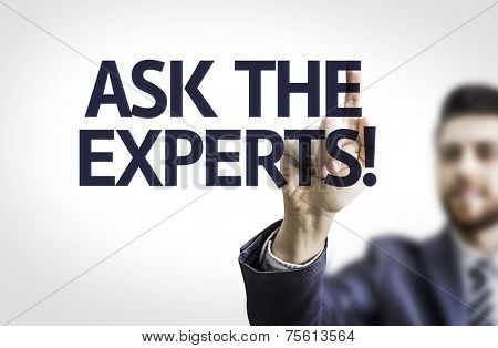 Business man pointing to transparent board with text: Ask the Experts!