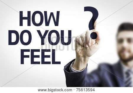 Business man pointing to transparent board with text: How do you Feel?