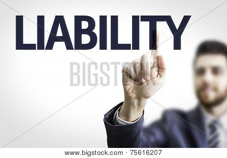 Business man pointing to transparent board with text: Liability