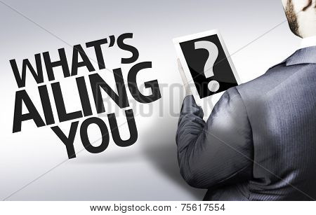 Business man with the text What's Ailing You? in a concept image
