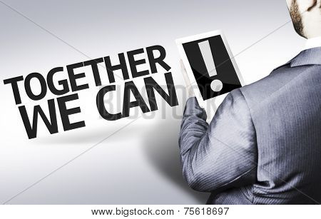 Business man with the text Together We Can in a concept image