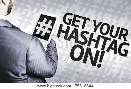 Business man with the text Get Your Hashtag On! in a concept image