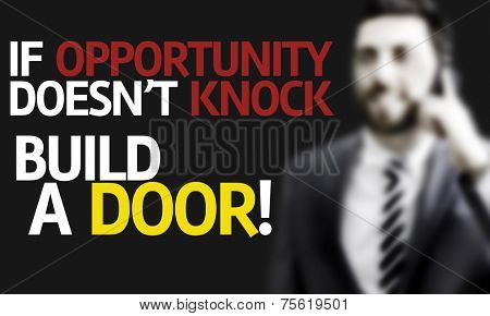 Business man with the text If Opportunity Doesn't Knock Build a Door in a concept image