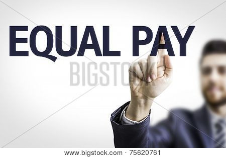 Business man pointing to transparent board with text: Equal Pay poster