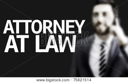 Business man with the text Attorney at Law in a concept image