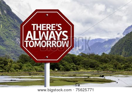 There's Always Tomorrow written on red road sign with landscape background