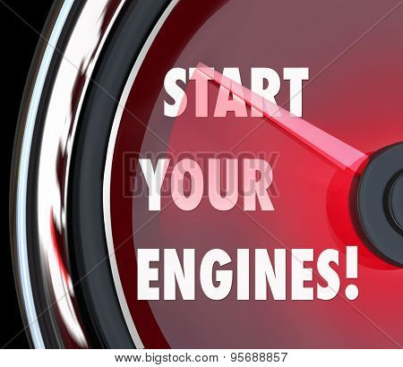 Start Your Engines words on a red speedometer to illustrate beginning a race, competition or game to try to win or succeed