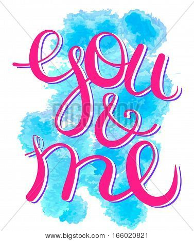 Vector lettering you and me text on watercolor blue spots background. Inscription in free style for greeting, invitation card. Poster, banner, print advertisement design element.